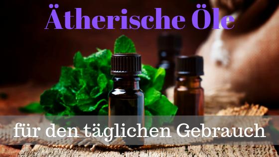 Ätherische Öle für den täglichen Gebrauch