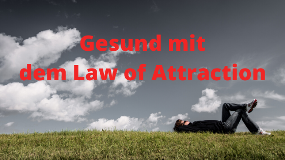 Gesund mit dem Law of Attraction