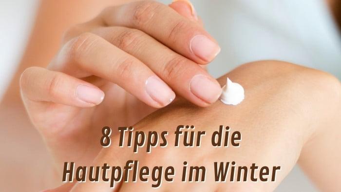 Hautpflege im Winter - 8 Tipps